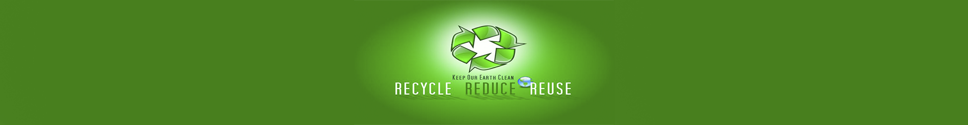 keep our earth clean. Recycle. Reduce. Reuse.